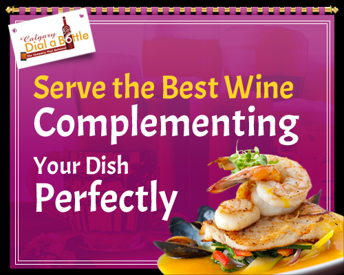 Serve the Best Wine Complementing your Dish Perfectly