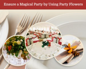 Tips on using Party Flowers